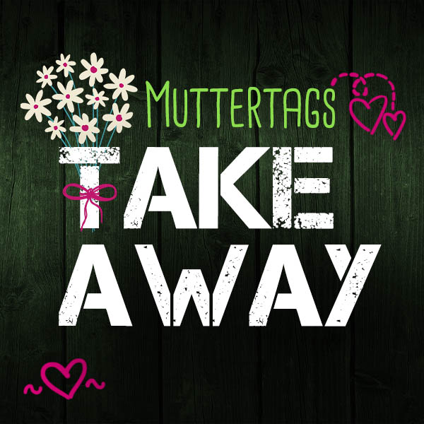 takeaway muttertag home